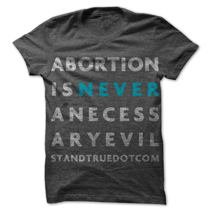 Picture of ABORTION IS NEVER A NECESSARY EVIL T-Shirt