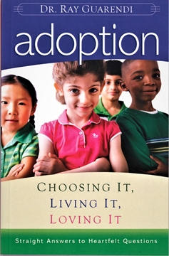 Picture of Adoption- Choosing It, Living It, Loving It by: Dr. Ray Guarendi