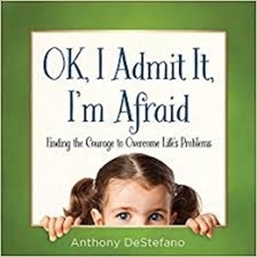 Picture of Ok, I Admit It, I'm Afraid by: Anthony DeStefano